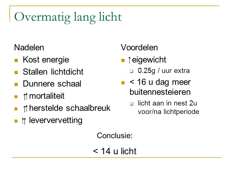Overmatig lang licht < 14 u licht Nadelen Kost energie