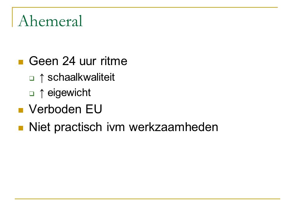 Ahemeral Geen 24 uur ritme Verboden EU