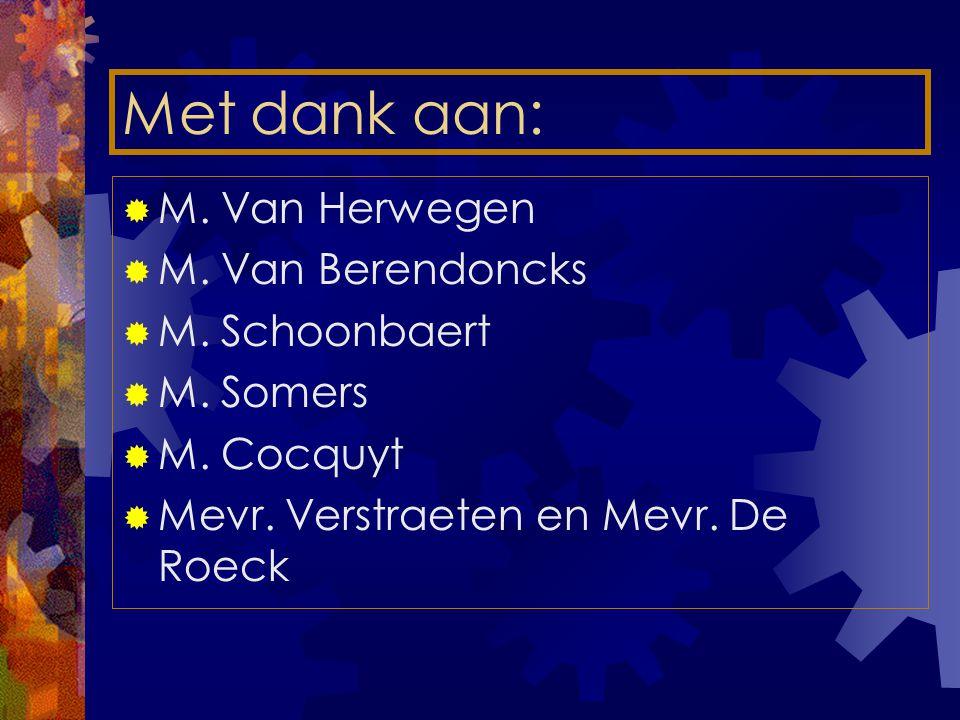 Met dank aan: M. Van Herwegen M. Van Berendoncks M. Schoonbaert