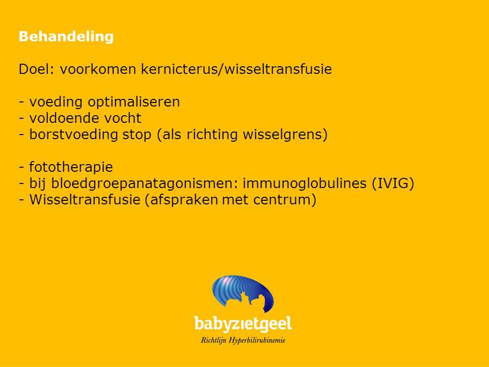 Behandeling Doel: voorkomen kernicterus/wisseltransfusie. - voeding optimaliseren. - voldoende vocht.