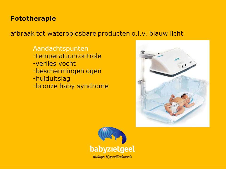 Fototherapie afbraak tot wateroplosbare producten o.i.v. blauw licht. Aandachtspunten. -temperatuurcontrole.