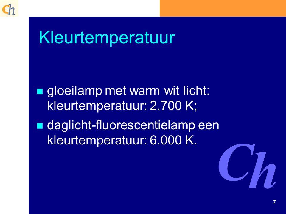 Kleurtemperatuur gloeilamp met warm wit licht: kleurtemperatuur: 2.700 K; daglicht-fluorescentielamp een kleurtemperatuur: 6.000 K.