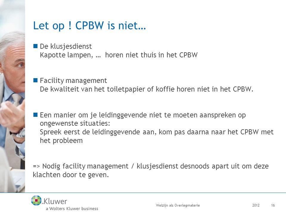 Let op ! CPBW is niet… De klusjesdienst Kapotte lampen, … horen niet thuis in het CPBW.