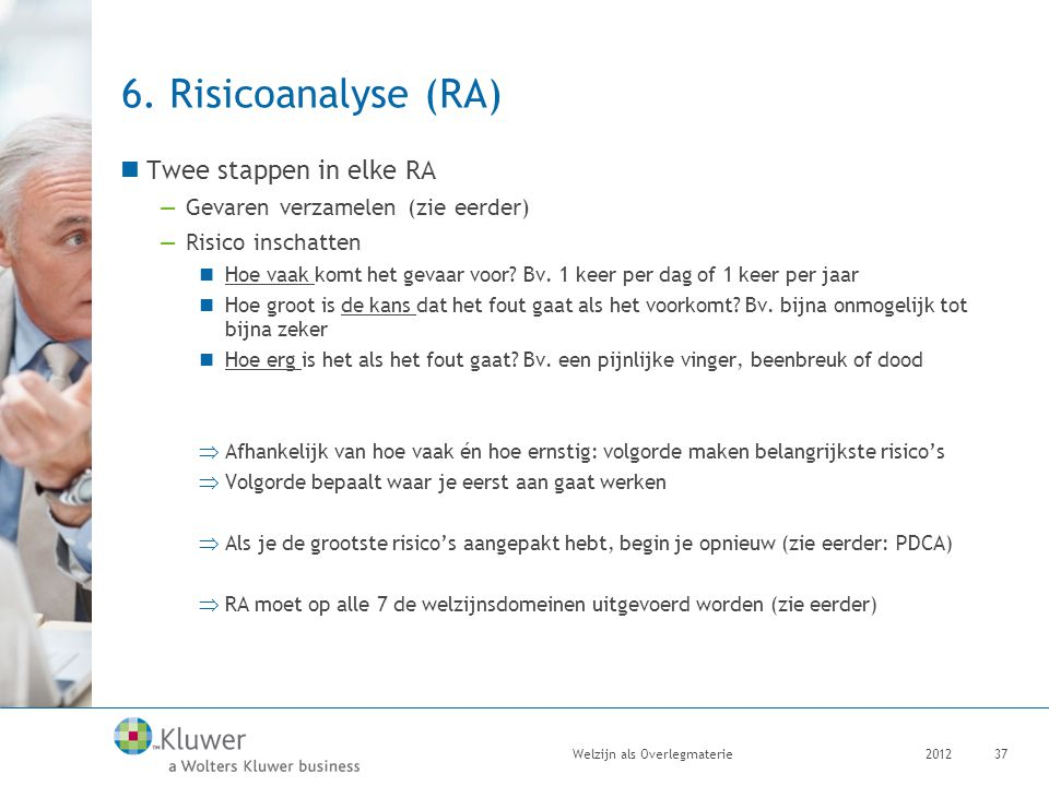 6. Risicoanalyse (RA) Twee stappen in elke RA