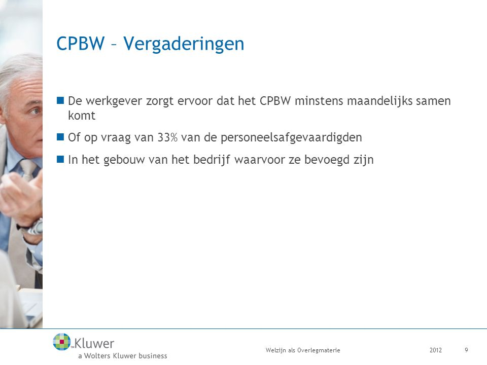 CPBW – Vergaderingen De werkgever zorgt ervoor dat het CPBW minstens maandelijks samen komt. Of op vraag van 33% van de personeelsafgevaardigden.