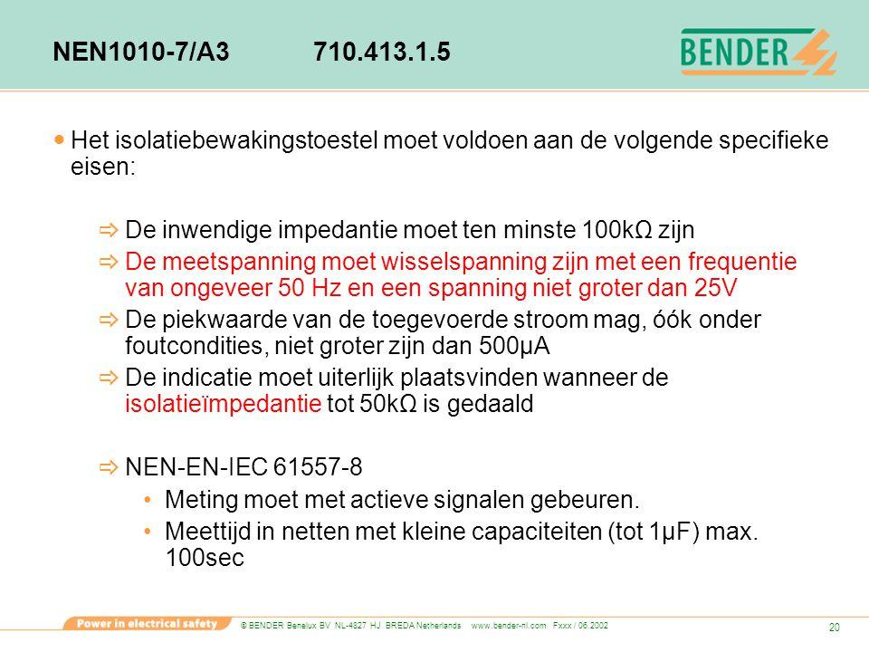 NEN1010-7/A3 710.413.1.5 Het isolatiebewakingstoestel moet voldoen aan de volgende specifieke eisen: