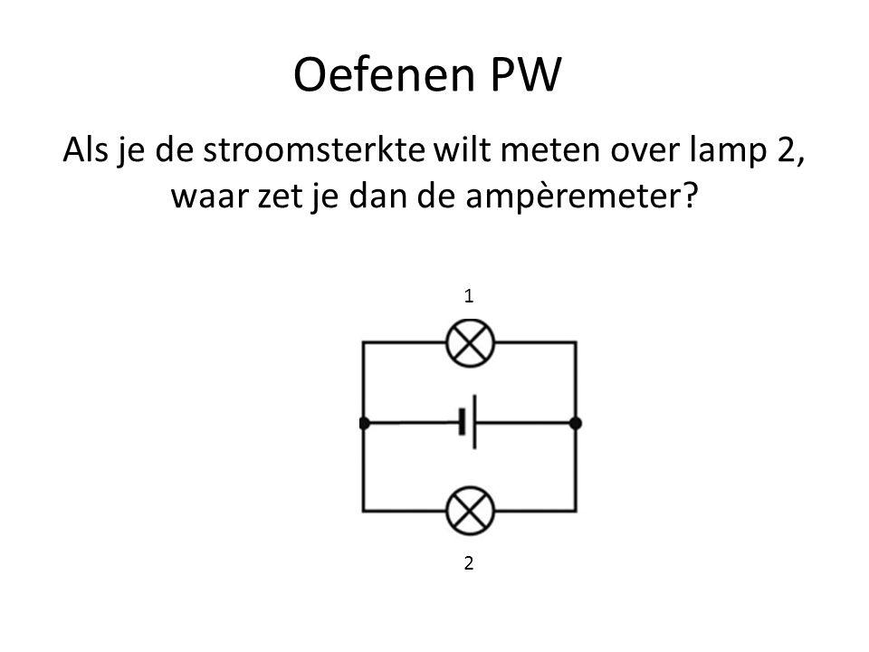 Oefenen PW Als je de stroomsterkte wilt meten over lamp 2, waar zet je dan de ampèremeter 1 2