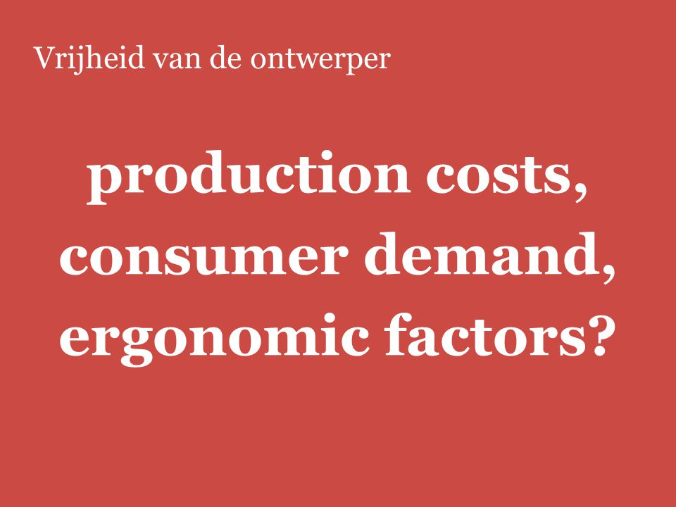 production costs, consumer demand, ergonomic factors
