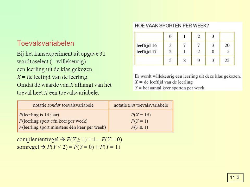 Toevalsvariabelen Bij het kansexperiment uit opgave 31 wordt aselect (= willekeurig) een leerling uit de klas gekozen.