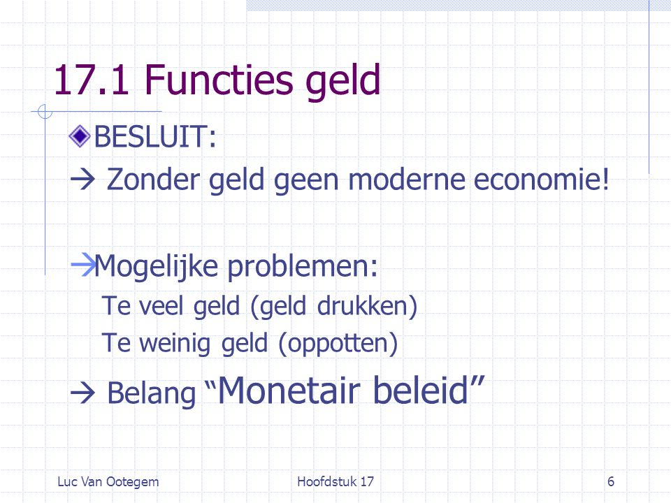 17.1 Functies geld BESLUIT:  Zonder geld geen moderne economie!