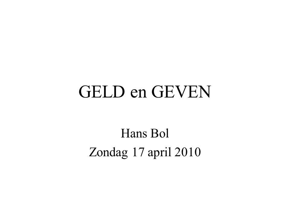 GELD en GEVEN Hans Bol Zondag 17 april 2010