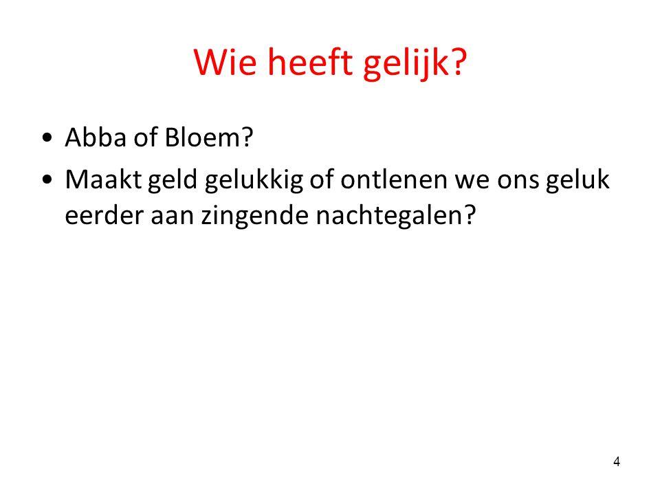 Wie heeft gelijk Abba of Bloem