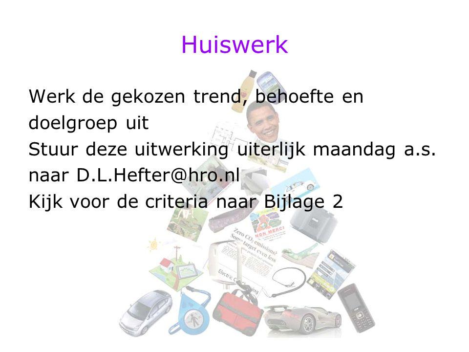 Huiswerk Werk de gekozen trend, behoefte en doelgroep uit