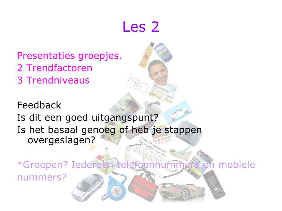Les 2 Presentaties groepjes. 2 Trendfactoren 3 Trendniveaus Feedback