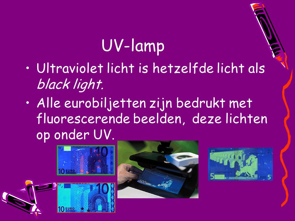 UV-lamp Ultraviolet licht is hetzelfde licht als black light.