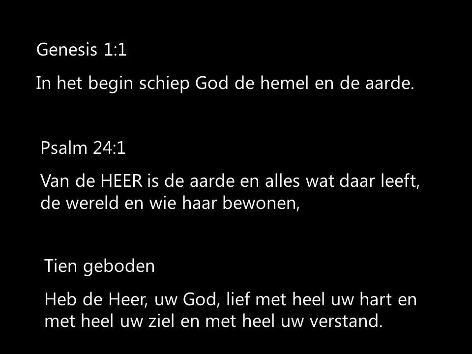 Genesis 1:1 In het begin schiep God de hemel en de aarde. Psalm 24:1.