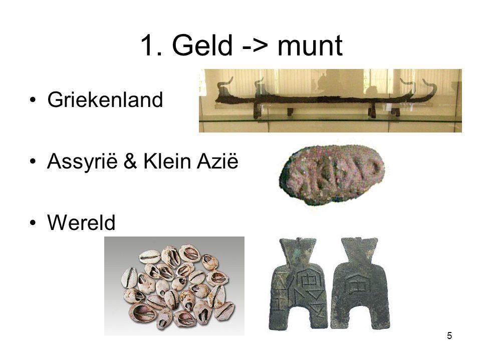 1. Geld -> munt Griekenland Assyrië & Klein Azië Wereld