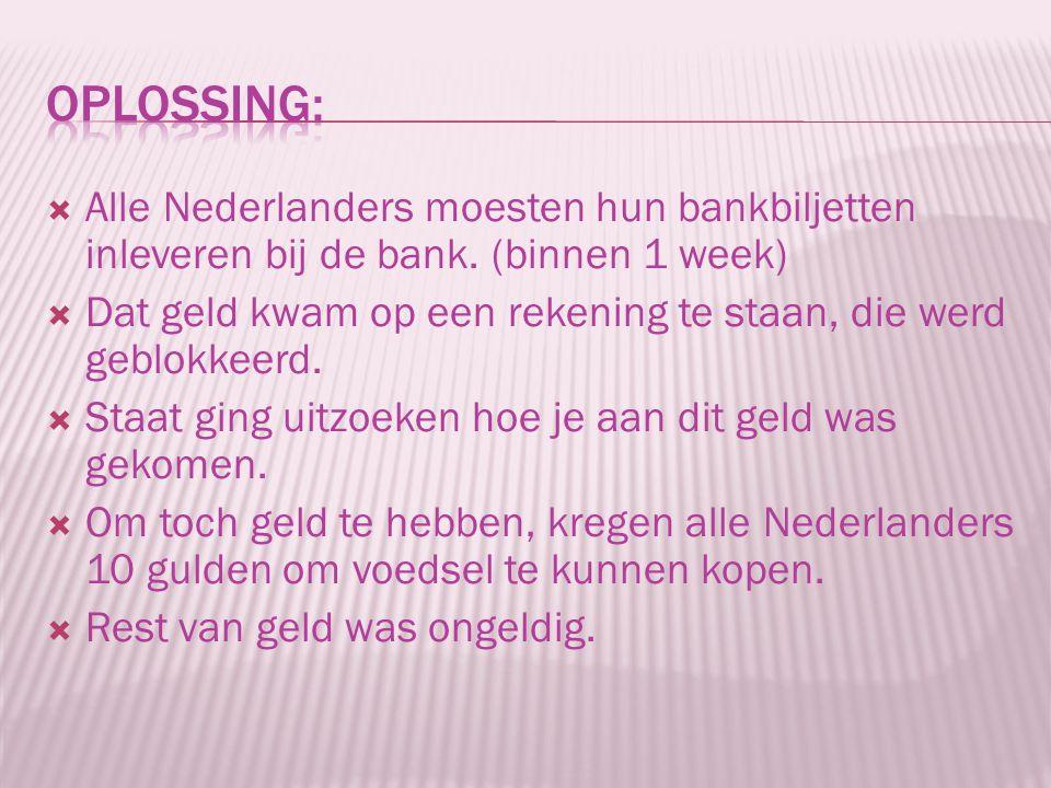 Oplossing: Alle Nederlanders moesten hun bankbiljetten inleveren bij de bank. (binnen 1 week)