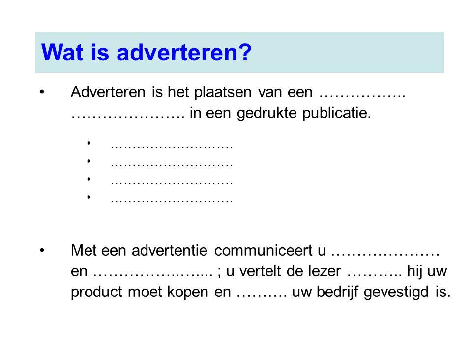 Wat is adverteren Adverteren is het plaatsen van een …………….. …………………. in een gedrukte publicatie. ……………………….