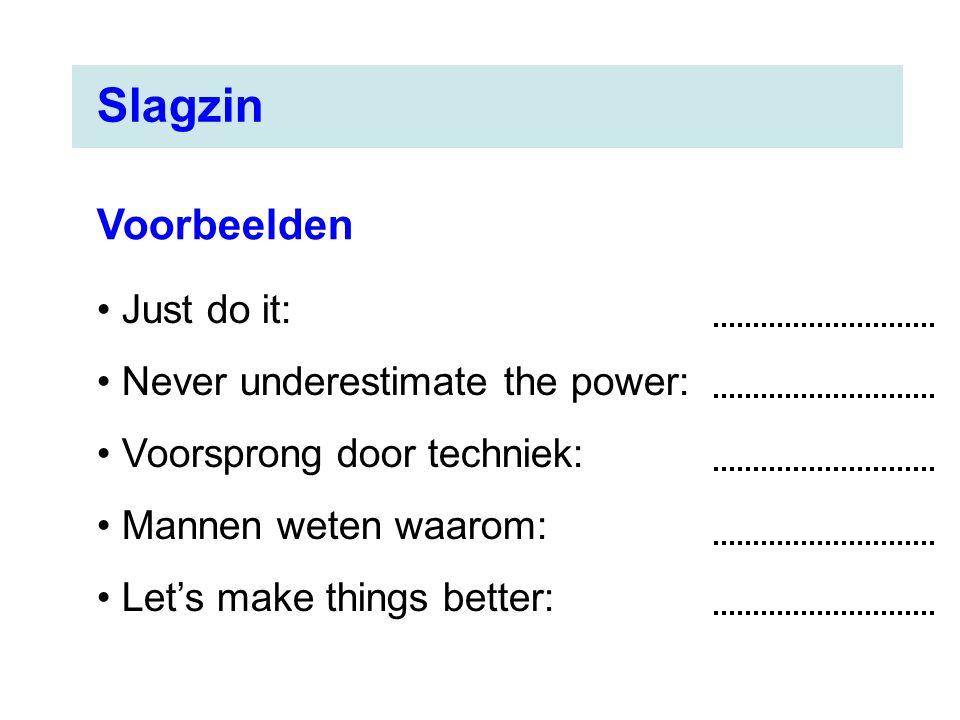 Slagzin Voorbeelden Just do it: Never underestimate the power: