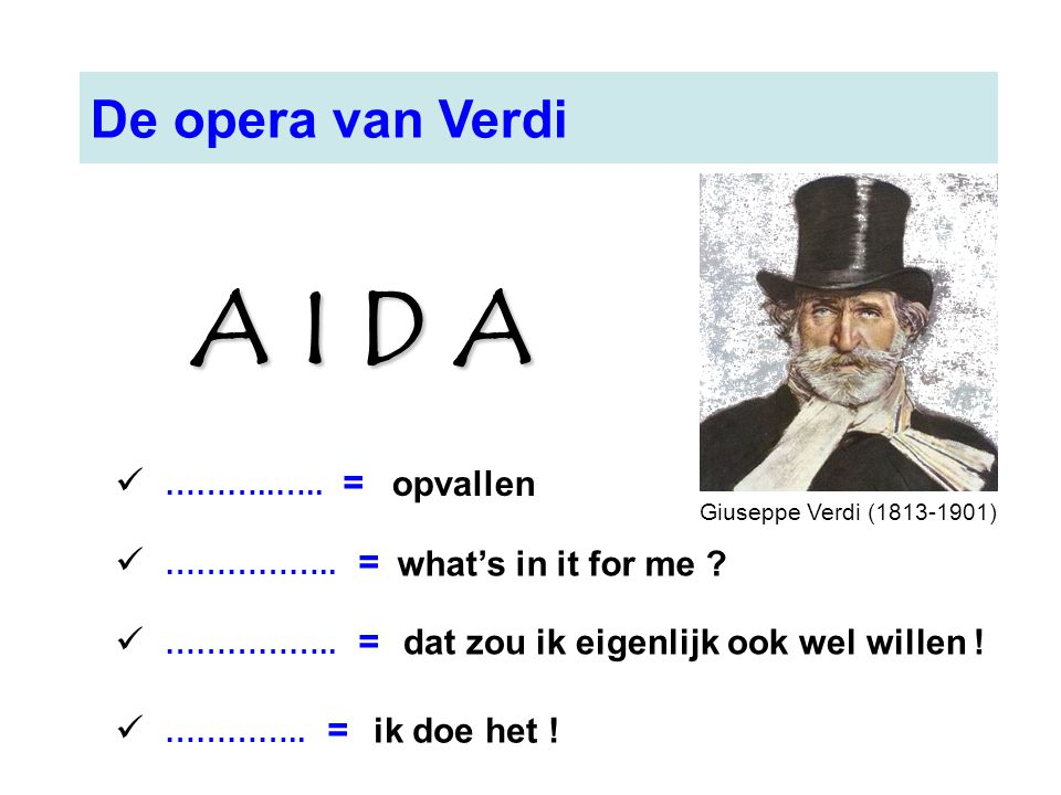 A I D A De opera van Verdi ………..….. = …………….. = ………….. = opvallen
