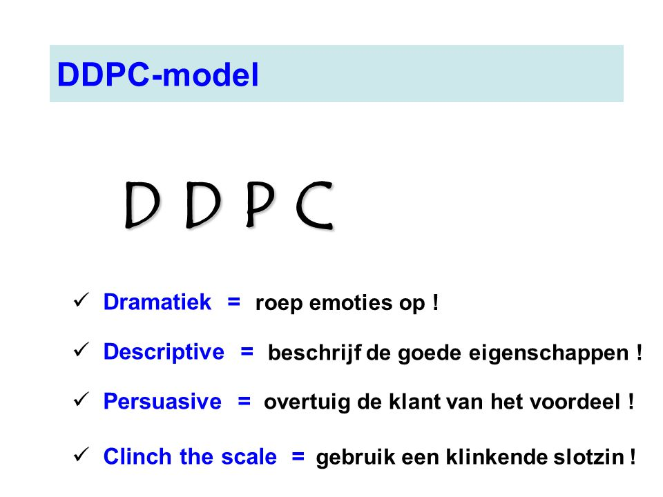 D D P C DDPC-model Dramatiek = Descriptive = Persuasive =