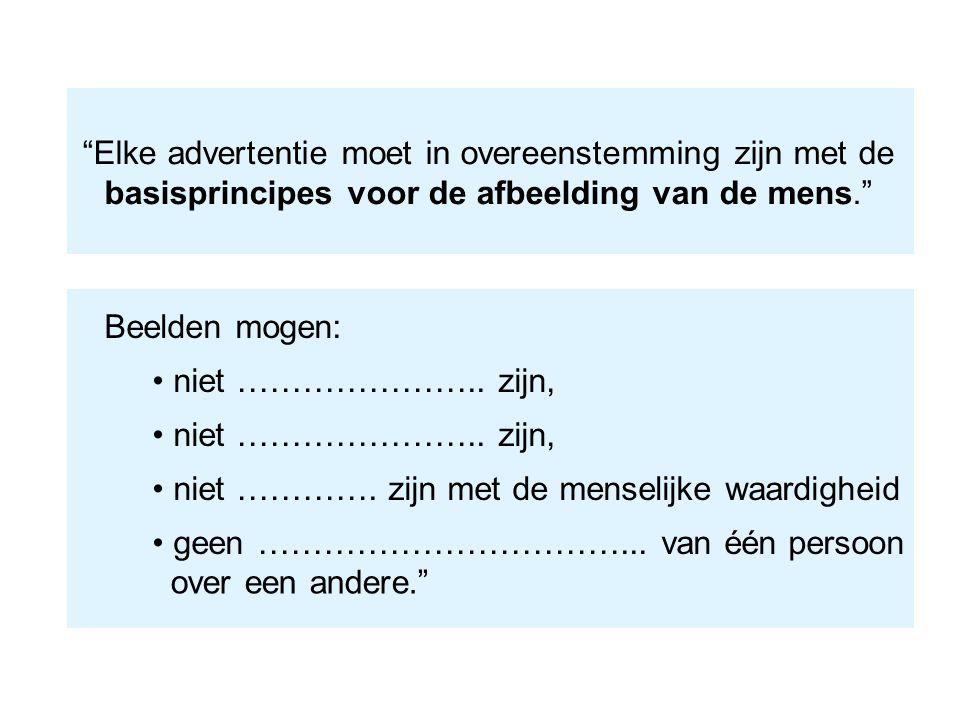 Elke advertentie moet in overeenstemming zijn met de basisprincipes voor de afbeelding van de mens.