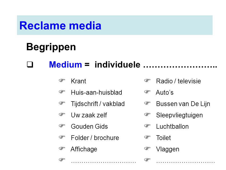 Reclame media Begrippen Medium = individuele …………………….. Krant