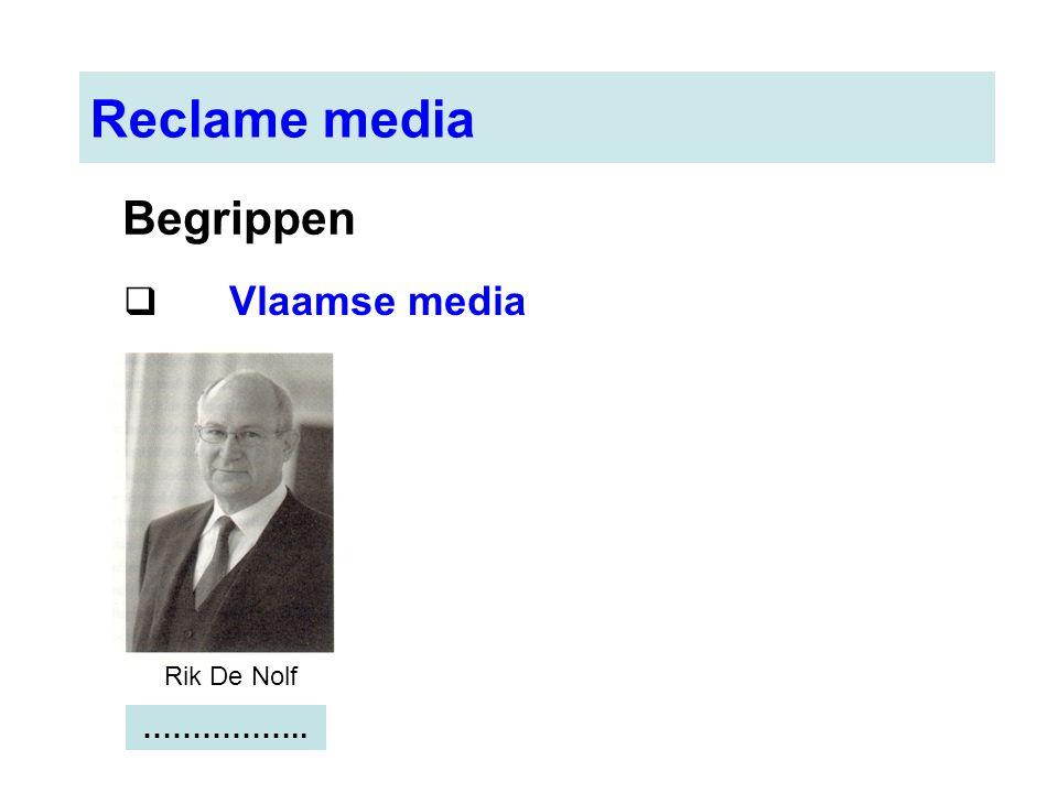 Reclame media Begrippen Vlaamse media Rik De Nolf ……………..