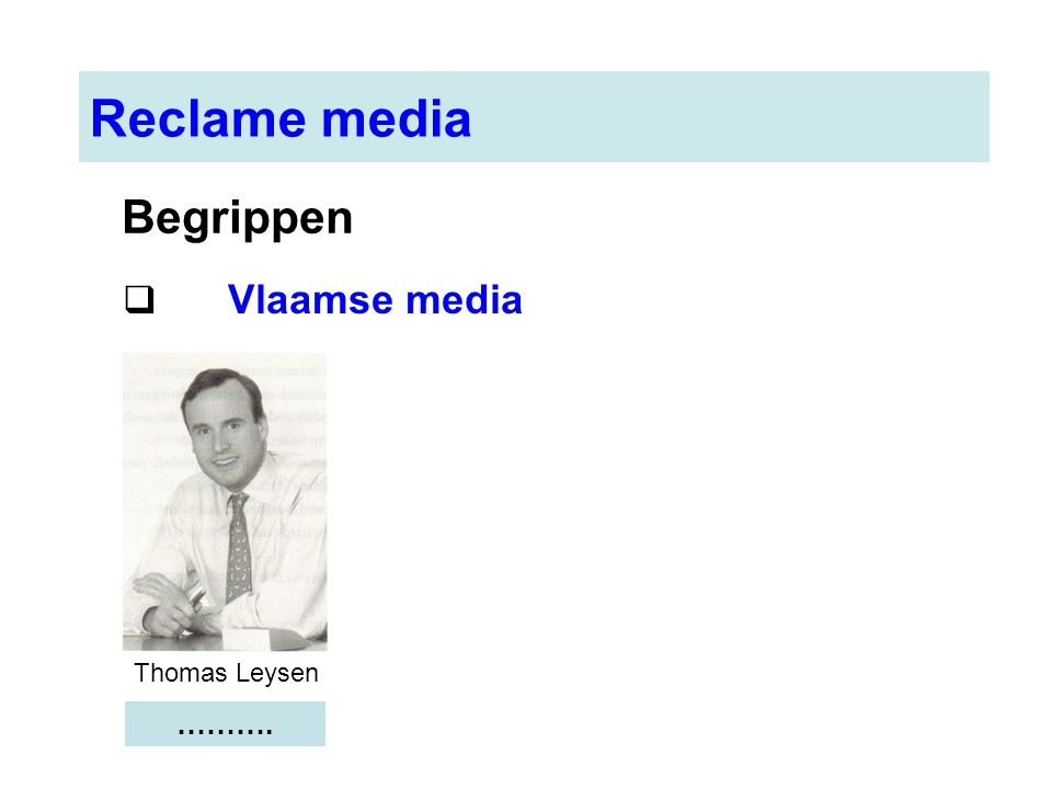 Reclame media Begrippen Vlaamse media Thomas Leysen ……….