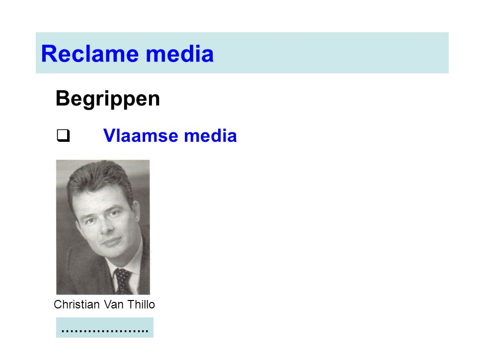 Reclame media Begrippen Vlaamse media Christian Van Thillo ………………..