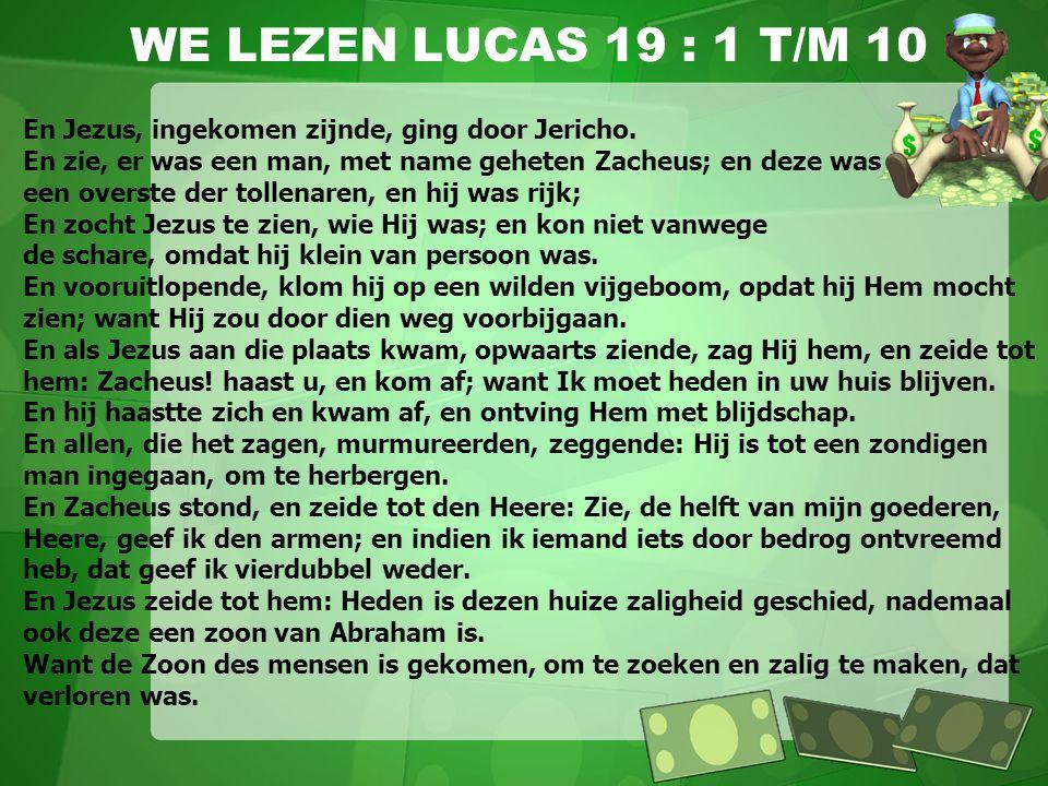 WE LEZEN LUCAS 19 : 1 T/M 10 En Jezus, ingekomen zijnde, ging door Jericho. En zie, er was een man, met name geheten Zacheus; en deze was.