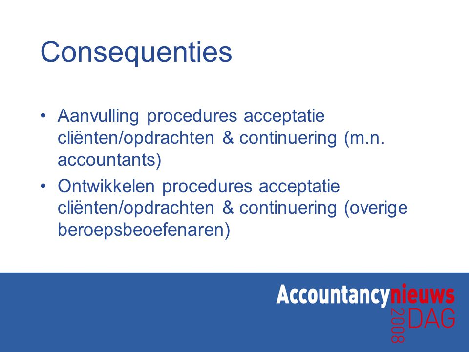 Consequenties Aanvulling procedures acceptatie cliënten/opdrachten & continuering (m.n. accountants)