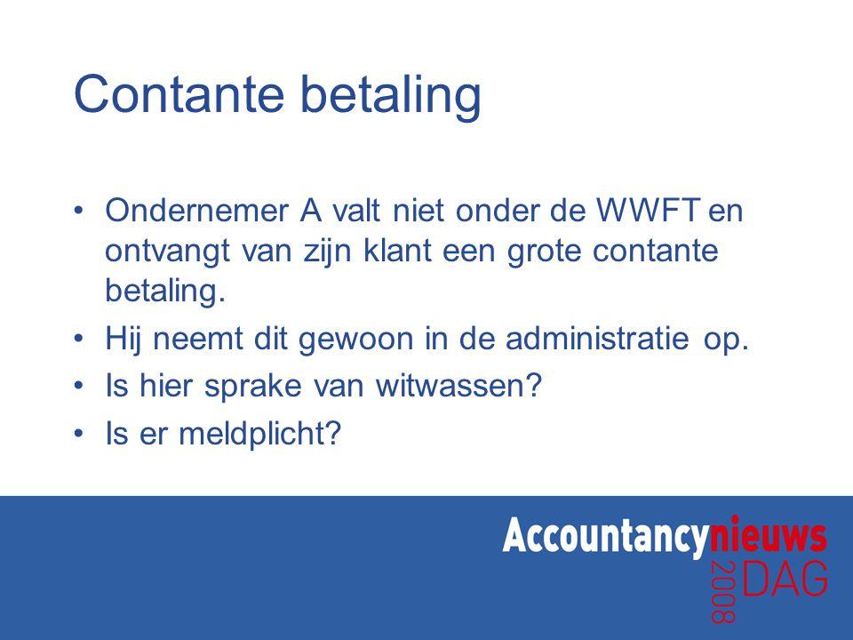 Contante betaling Ondernemer A valt niet onder de WWFT en ontvangt van zijn klant een grote contante betaling.