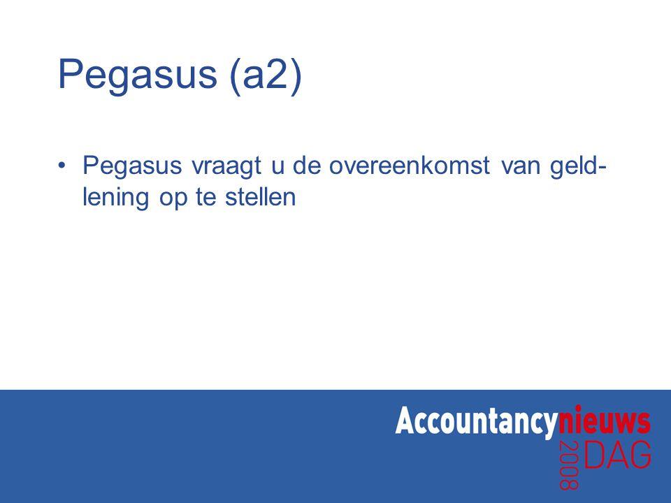 Pegasus (a2) Pegasus vraagt u de overeenkomst van geld-lening op te stellen.