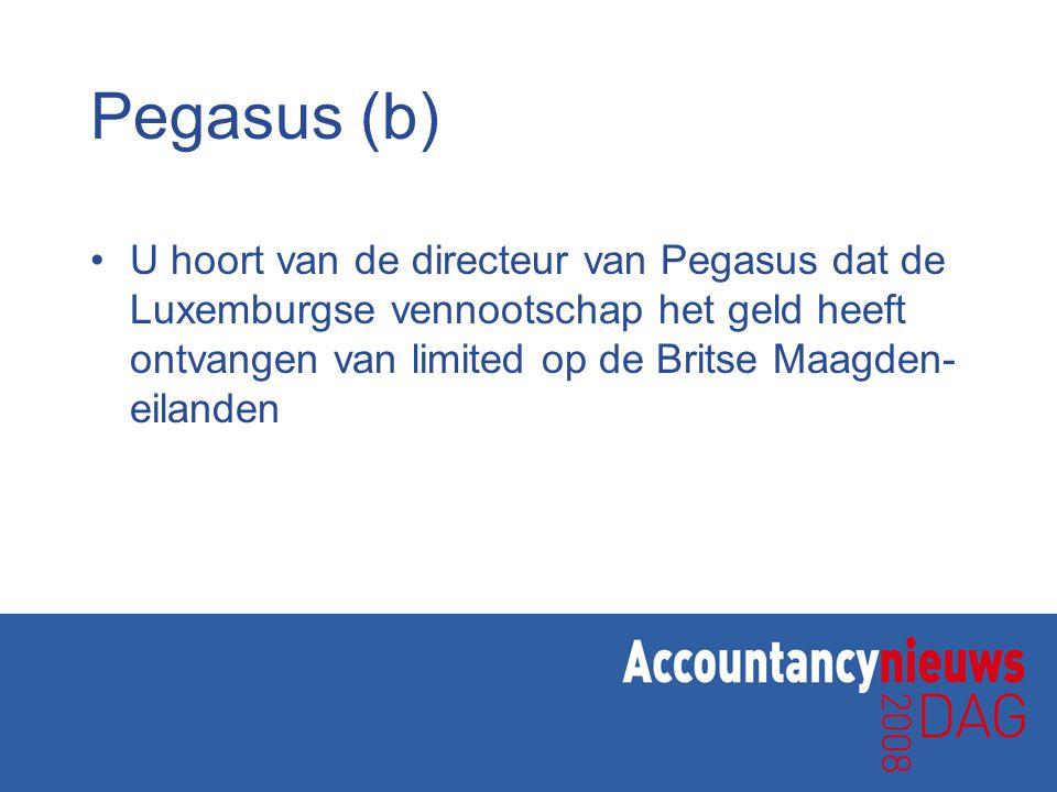 Pegasus (b) U hoort van de directeur van Pegasus dat de Luxemburgse vennootschap het geld heeft ontvangen van limited op de Britse Maagden-eilanden.