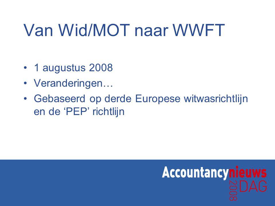 Van Wid/MOT naar WWFT 1 augustus 2008 Veranderingen…