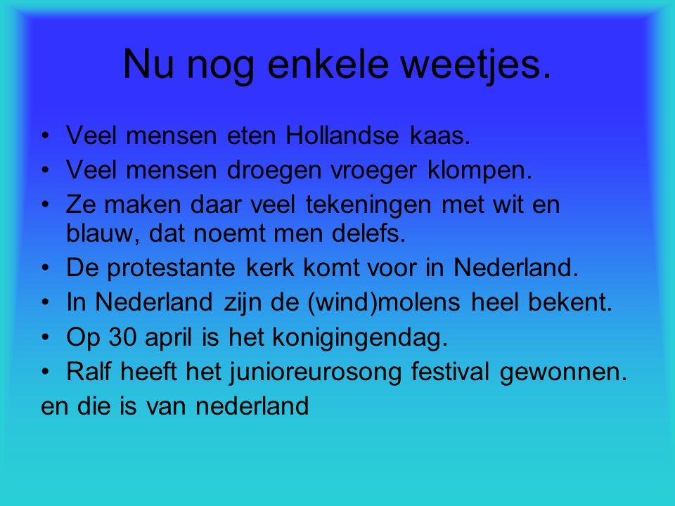Nu nog enkele weetjes. Veel mensen eten Hollandse kaas.
