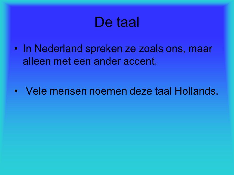 De taal In Nederland spreken ze zoals ons, maar alleen met een ander accent.