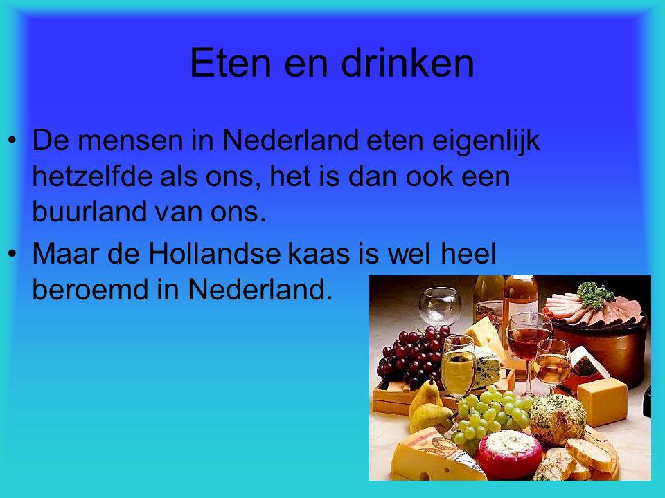 Eten en drinken De mensen in Nederland eten eigenlijk hetzelfde als ons, het is dan ook een buurland van ons.