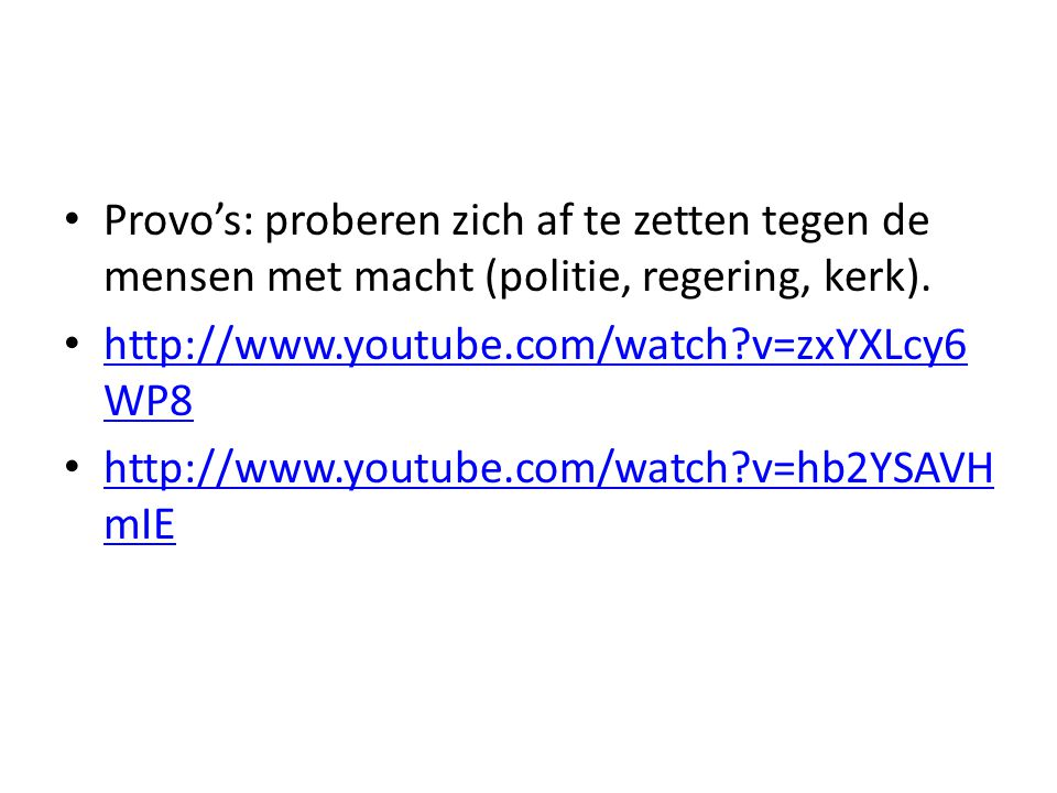Provo's: proberen zich af te zetten tegen de mensen met macht (politie, regering, kerk).
