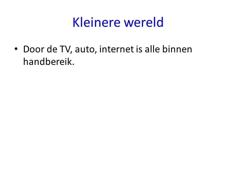 Kleinere wereld Door de TV, auto, internet is alle binnen handbereik.