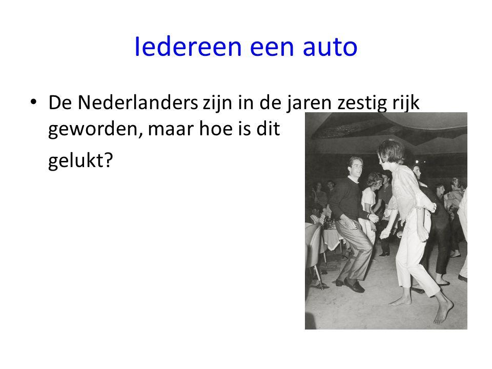 Iedereen een auto De Nederlanders zijn in de jaren zestig rijk geworden, maar hoe is dit gelukt