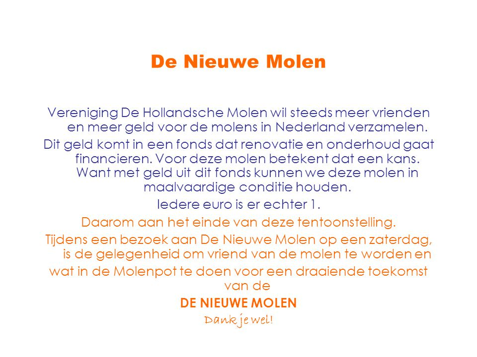 De Nieuwe Molen Vereniging De Hollandsche Molen wil steeds meer vrienden en meer geld voor de molens in Nederland verzamelen.