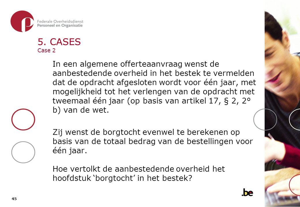 5. CASES Case 2 - Oplossing Het betreft een overheidsopdracht met een duur van één jaar.