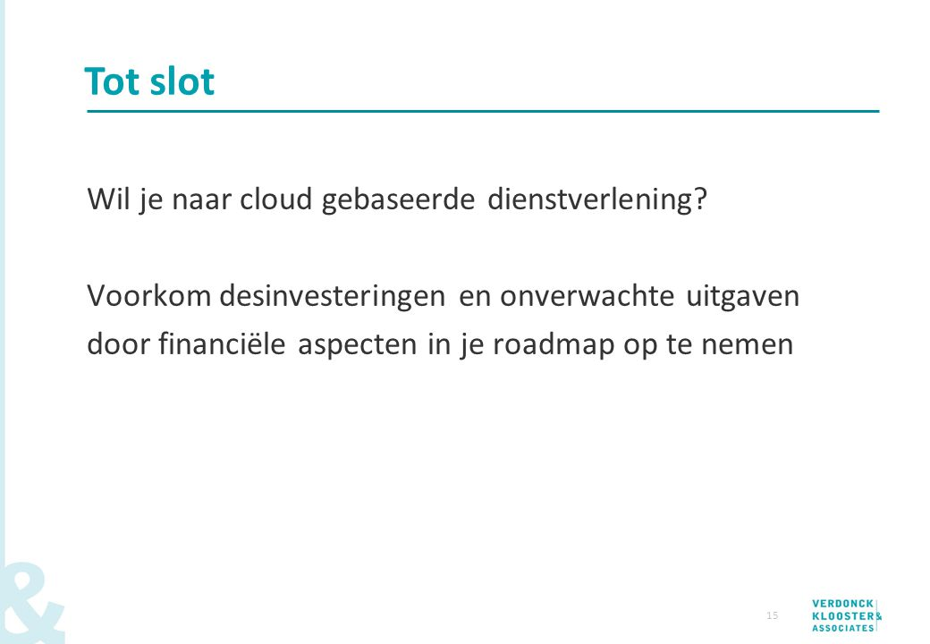 Tot slot Wil je naar cloud gebaseerde dienstverlening