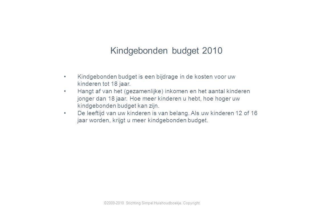 Kindgebonden budget 2010 Kindgebonden budget is een bijdrage in de kosten voor uw kinderen tot 18 jaar.