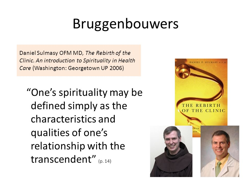 Bruggenbouwers Daniel Sulmasy OFM MD, The Rebirth of the Clinic. An introduction to Spirituality in Health Care (Washington: Georgetown UP 2006)