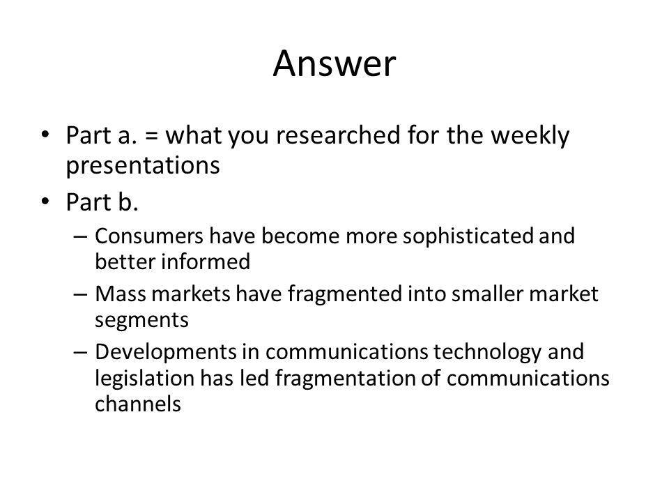 Answer Part a. = what you researched for the weekly presentations
