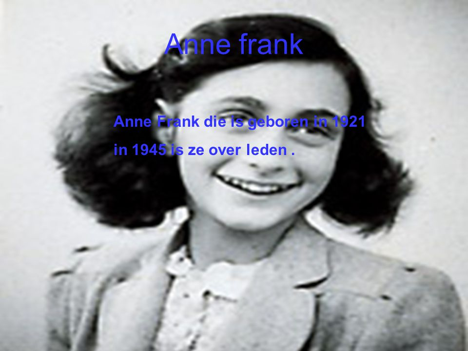 Anne frank Anne Frank die is geboren in 1921